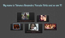 My name is Ximena Alexandra Parada Ortiz and so am I!!