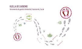 Copy of Copy of HUELLA DE CARBONO. Herramienta de gestión ambiental, empresarial y social.