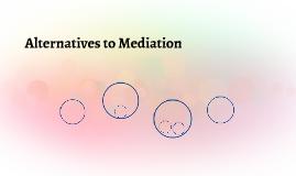 Alternatives to Mediation
