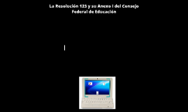 La Resolución 123 y su Anexo I del Consejo Federal de Educación