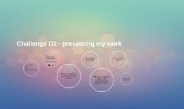 D2 - presenting my work