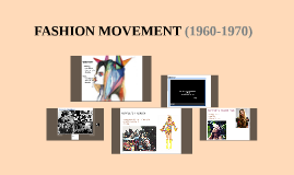 FASHION MOVEMENT (1960-1970)