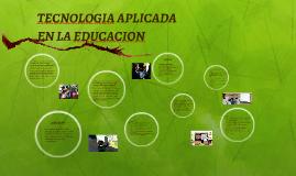 TECNOLOGIA APLICADA EN LA EDUCACION