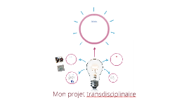 Mon projet transdisciplinaire