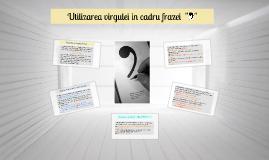 Copy of Utilizarea virgulei in cadru frazei
