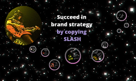 Succeed in brand strategy by copying Slash