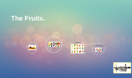 The Fruits.