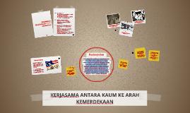 Copy of KERJASAMA ANTARA KAUM KE ARAH KEMERDEKAAN