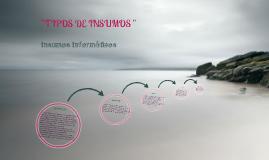 """"""" TIPOS DE INSUMOS """""""