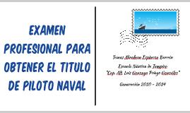 EXAMEN PROFESIONAL PARA OBTENER EL TITULO DE PILOTO NAVAL