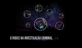O ÍNDICE NA INVESTIGAÇÃO CRIMINAL