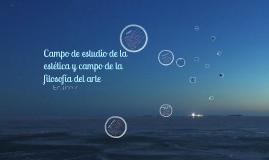 Copy of Campo de estudio de la estetica y campo de la filosofia del arte