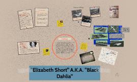 "Elizabeth Short A.K.A. ""Black Dahlia"""