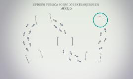 OPINIÓN PÚBLICA SOBRE LOS EXTRANJEROS EN MÉXICO