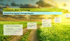 Copy of Curriculum, Meet Technology: A Backward Design Approach