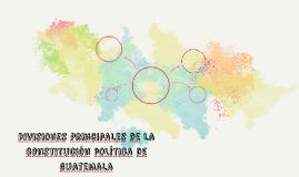 Divisiones Principales de la constitución política de guatem