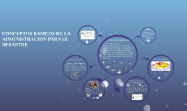 Copy of CONCEPTOS BASICOS DE LA ADMINISTRACION PARA EL DESASTRE