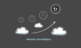 Copy of Avances tecnológicos.