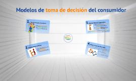 Copy of Modelos de toma de decisión del consumidor