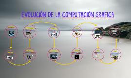 EVOLUCION DE LA COMPUTACION GRAFICA