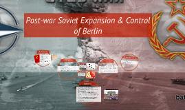 Post-war Soviet Expansion & Control of Berlin