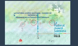 CUADRO DE REFERENCIA DE LA PASTORAL JUVENIL SALESIANA – CUADRO DE REFERENCIA