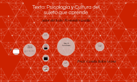 Texto: Psicología y Cultura del sujeto que aprende
