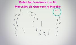 Rutas Gastronomicas de los Mercados de Guerrero y Morelia: