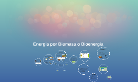 Energia por Biomasa o Bioenergia