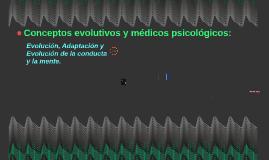 Conceptos evolutivos y medicos psicologicos: