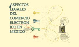 Copy of ASPECTOS LEGALES DEL COMERCIO ELECTRONICO EN MÉXICO