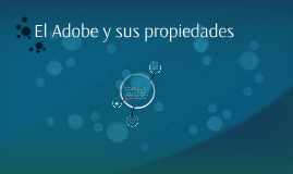 Copia de Copy of El Adobe y sus propiedades