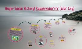 Anglo-Saxon History! Raaawwwwrrrr (War Cry)