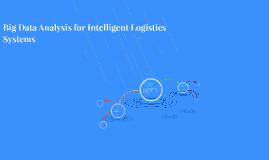 Copy of Big Data Analytics for Intelligent Logistics Systems