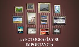 LA FOTOGRAFÍA Y SU IMPORTANCIA