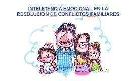 INTELIGENCIA EMOCIONAL EN LA RESOLUCION DE CONFLICTOS FAMILI