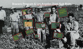 Bracero Program during WWII & Los Angeles Zoot-Suit Riot
