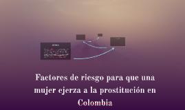 Factores de riesgo para que una mujer ejerza a la prostituci