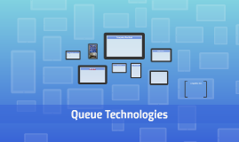 Copy of Queue Technologies