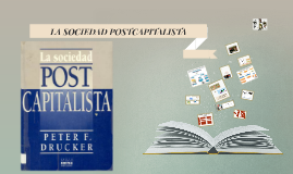 Copy of LA SOCIEDAD POSTCAPITALISTA (Peter Drucker)