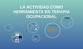 Copy of La actividad como herramienta de la Terapia Ocupacional