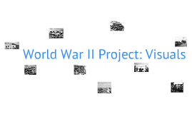 World War II Project: Visuals