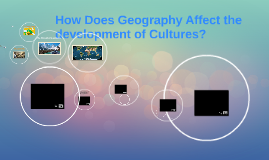 Copy of How Does Geography Affect the development of Cultures?