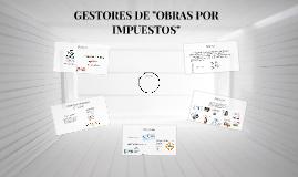 """GESTORES DE """"OBRAS POR IMPUESTOS"""""""