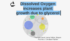 Dissolved Oxygen increases plant growth due to glycerol