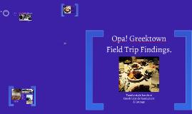 Opa! Greektown Field Trip Findings.