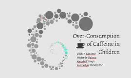 Over-Consumption of Caffeine in Children
