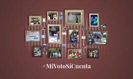 Copy of #MiVotoSiCuenta
