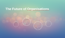 The Future of Organisations