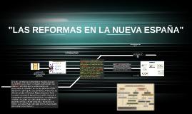 """""""LAS REFORMAS EN LA NUEVA ESPAÑA"""""""